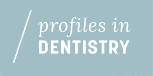 Profiles in Dentistry